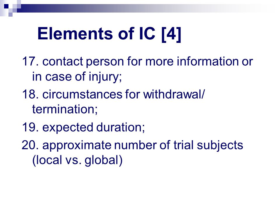 Elements of IC [4] 17. contact person for more information or in case of injury; 18. circumstances for withdrawal/ termination;